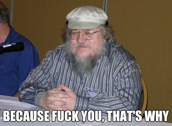 george-rr-martin-because-fuck-you-thats-why